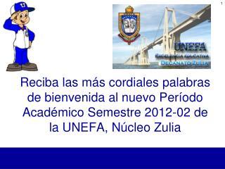 Reciba las m s cordiales palabras de bienvenida al nuevo Per odo Acad mico Semestre 2012-02 de la UNEFA, N cleo Zulia