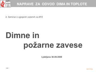 2. Seminar o vgrajenih sistemih za APZ    Dimne in          po arne zavese      Ljubljana 30.09.2009