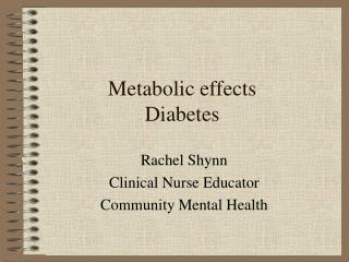 Metabolic effects Diabetes