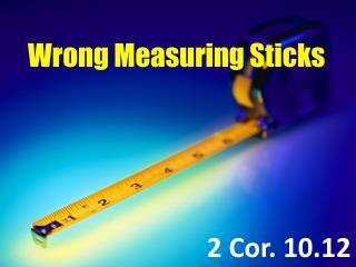 Wrong Measuring Sticks