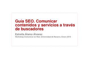 Gu a SEO. Comunicar contenidos y servicios a trav s de buscadores  Estrella  lamo  lvarez Workshop Comunicar en Red. Uni