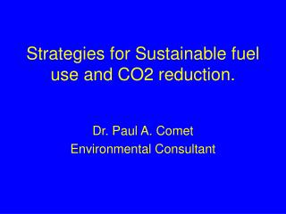 Strategies for Sustainable fuel use and CO2 reduction.