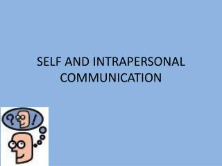 SELF AND INTRAPERSONAL COMMUNICATION