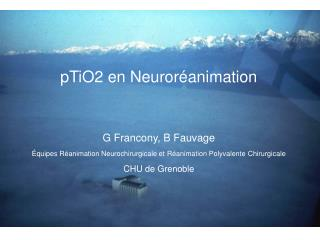 PTiO2 en Neuror animation   G Francony, B Fauvage  quipes R animation Neurochirurgicale et R animation Polyvalente Chiru