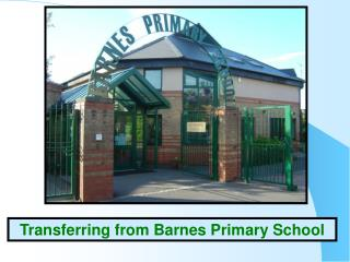 Transferring from Barnes Primary School