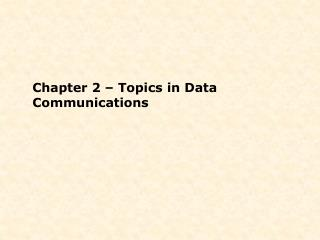 Chapter 2   Topics in Data Communications