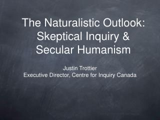 The Naturalistic Outlook:   Skeptical Inquiry  Secular Humanism