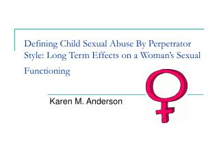 Defining Child Sexual Abuse By Perpetrator Style: Long Term Effects on a Woman s Sexual Functioning
