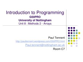 Introduction to Programming  G50PRO University of Nottingham Unit 8 : Methods 2 - Arrays
