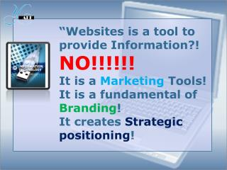 Websites is a tool to provide Information NO It is a Marketing Tools  It is a fundamental of Branding It creates Strate