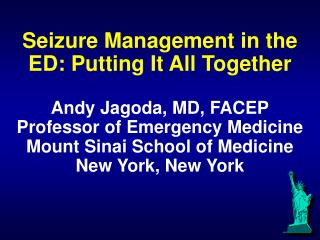 Seizure Management in the ED: Putting It All Together  Andy Jagoda, MD, FACEP Professor of Emergency Medicine Mount Sina