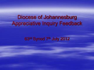 Diocese of Johannesburg Appreciative Inquiry Feedback     63rd Synod 7th July 2012