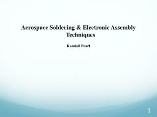 Aerospace Soldering  Electronic Assembly Techniques  Randall Pearl