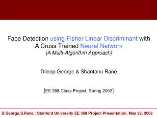 Face Detection using Fisher Linear Discriminant with A Cross Trained Neural Network A Multi-Algorithm Approach   Dileep