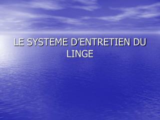 LE SYSTEME D ENTRETIEN DU LINGE