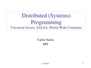 Distributed Systems Programming Universal Actors, SALSA, World-Wide Computer