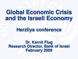 Global Economic Crisis and the Israeli Economy  Herzliya conference  Dr. Karnit Flug Research Director, Bank of Israel F