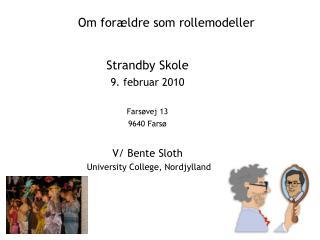Strandby Skole 9. februar 2010  Fars vej 13 9640 Fars   V