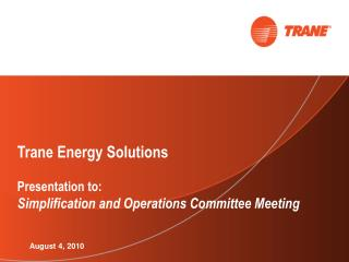 Trane Energy Solutions   Presentation to: Simplification and Operations Committee Meeting