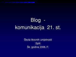 Blog  -  komunikacija  21. st.   kola likovnih umjetnosti Split  k. godina 2006.