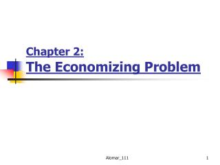Chapter 2:  The Economizing Problem