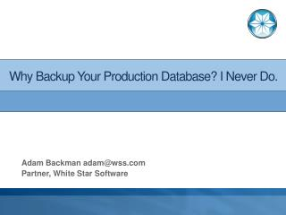Why Backup Your Production Database I Never Do.