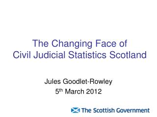 The Changing Face of  Civil Judicial Statistics Scotland
