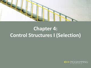 Chapter 4:  Control Structures I Selection