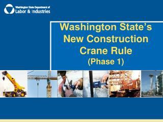 Washington State s New Construction Crane Rule Phase 1