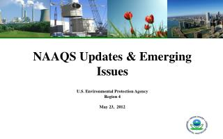 NAAQS Updates  Emerging Issues   U.S. Environmental Protection Agency Region 4  May 23,  2012