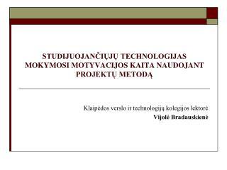 STUDIJUOJANCIUJU TECHNOLOGIJAS MOKYMOSI MOTYVACIJOS KAITA NAUDOJANT PROJEKTU METODA
