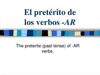 El pret rito de  los verbos -AR
