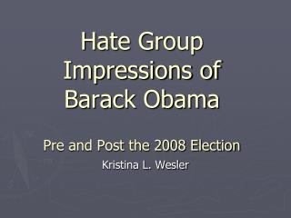 Hate Group Impressions of  Barack Obama  Pre and Post the 2008 Election