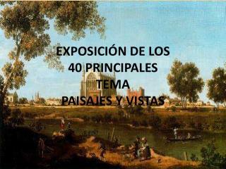 EXPOSICI N DE LOS  40 PRINCIPALES TEMA PAISAJES Y VISTAS
