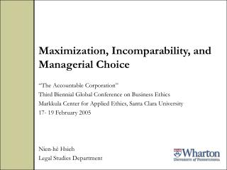 Maximization, Incomparability, and Managerial Choice   The Accountable Corporation  Third Biennial Global Conference on