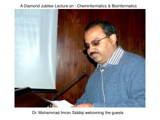 A Diamond Jubilee Lecture on : Cheminformatics  Bioinformatics