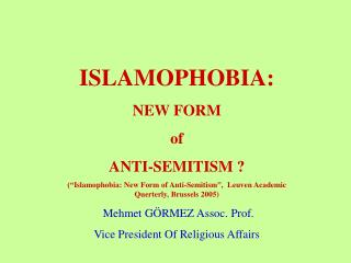 ISLAMOPHOBIA:  NEW FORM  of  ANTI-SEMITISM   Islamophobia: New Form of Anti-Semitism ,  Leuven Academic Querterly, Bruss