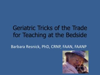 Geriatric Tricks of the Trade for Teaching at the Bedside