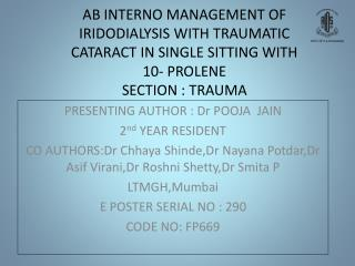 AB INTERNO MANAGEMENT OF IRIDODIALYSIS WITH TRAUMATIC CATARACT IN SINGLE SITTING WITH  10- PROLENE SECTION : TRAUMA