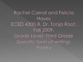 Rachel Carroll and Felicia Hayes ECED 4300-B, Dr. Tonja Root, Fall 2009. Grade Level: Third Grade Specific form of writi
