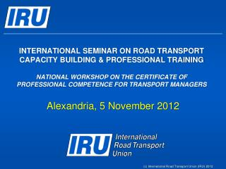 INTERNATIONAL SEMINAR ON ROAD TRANSPORT CAPACITY BUILDING  PROFESSIONAL TRAINING  NATIONAL WORKSHOP ON THE CERTIFICATE O