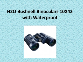 H2O Bushnell Binoculars 10X42 with Waterproof