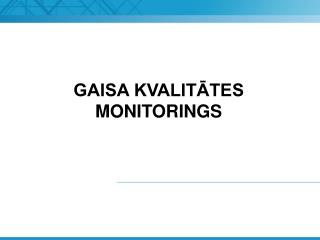 GAISA KVALITATES MONITORINGS