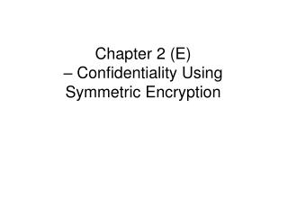 Chapter 2 E    Confidentiality Using Symmetric Encryption