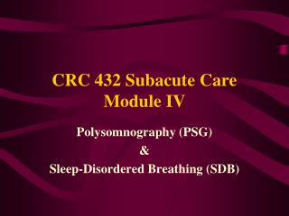CRC 432 Subacute Care Module IV