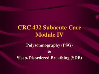 CRC 432 Subacute Care Module IV