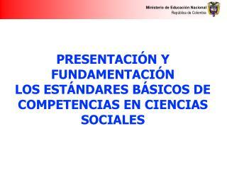 PRESENTACI N Y FUNDAMENTACI N LOS EST NDARES B SICOS DE COMPETENCIAS EN CIENCIAS SOCIALES