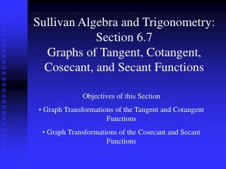 Sullivan Algebra and Trigonometry: Section 6.7 Graphs of Tangent, Cotangent, Cosecant, and Secant Functions