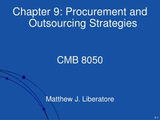 Chapter 9: Procurement and Outsourcing Strategies   CMB 8050    Matthew J. Liberatore