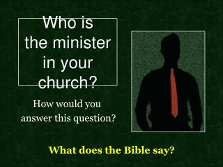 Who is the minister in your church
